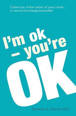 I'm Ok, You're Ok - Harris, Thomas A.