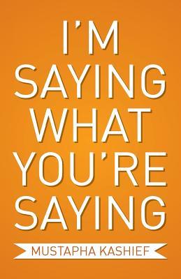I'm Saying What You're Saying - Kashief, Mustapha
