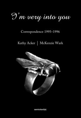 I'm Very Into You: Correspondence 1995-1996 - Acker, Kathy, and Wark, McKenzie, and Viegener, Matias (Introduction by)