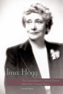 Ima Hogg: The Extraordinary Cultural Patron Behind the Unusual Name - Warren, David B