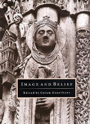 Image and Belief: Studies in Celebration of the Eightieth Anniversary of the Index of Christian Art - Princeton University