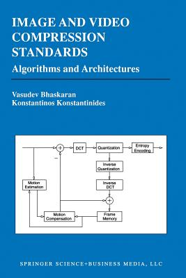 Image and Video Compression Standards: Algorithms and Architectures - Bhaskaran, Vasudev, and Konstantinides, Konstantinos
