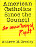 American Catholics Since the Council: An Unauthorized Report