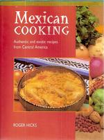 Mexican Cooking: Authentic and Exotic Recipes From Central America