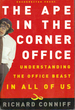 The Ape in the Corner Office: Understanding the Office Beast in All of Us