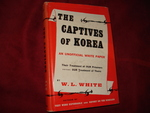 The Captives of Korea. an Unofficial White Paper. Their Treatment of Our Prisoners Versus Our Treatment of Ours