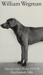 William Wegman: Selected Video Works 1970-1978 / Dog Baseball, 1986