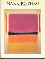 Mark Rothko, 1903-1970. a Retrospective