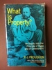 What Is Property? an Inquiry Into the Principle of Right and of Government