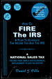 How to Fire the Irs: a Plan to Eliminate the Income Tax and the Irs