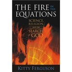 The Fire in the Equations Science Religion & Search for God