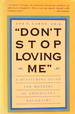 Don't Stop Loving Me: a Reassuring Guide for Mothers of Adolescent Daughters
