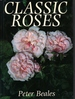 Classic Roses: an Illustrated Encyclopaedia and Grower's Manual of Old Roses, Shrub Roses, and Climbers