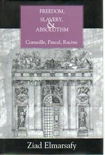 Freedom, Slavery, and Absolutism: Cornielle, Pascal, Racine