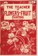 The Teacher of Flowers and Fruit Painting With Oil Colors, Water Colors, Pastels, China Colors (Campana's Popular Art Library)