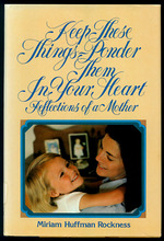 Keep These Things, Ponder Them in Your Heart: Reflections of a Mother