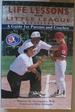 Life Lessons From Little League Revisited a Guide for Parents and Coaches