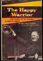 The Happy Warrior: a Biography of My Father, Alfred E. Smith