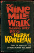 The Nine Mile Walk: the Nicky Welt Stories of Harry Kemelman