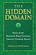 Hidden Domain, the: Home of the Quantum Wave Function, Nature's Creative Source