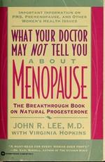 What Your Doctor May Not Tell You About(Tm): Menopause: the Breakthrough Book on