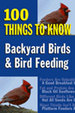 Backyard Birds and Bird Feeding: 100 Things to Know