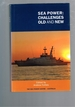 Sea Power: Challenges Old and New-Proceedings of the Royal Auastralian Navy Sea Power Conference 2006