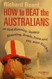 How to Beat the Australians: at Golf, Running, Surfing, Shooting, Bowls, Trivia and, Yes, Even Cricket