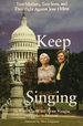 Keep Singing: Two Mothers, Two Sons, Aqnd Their Fight Against Jesse Helms