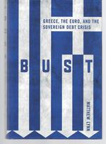 Bust ( Greece, the Euro, and the Sovereign Debt Crisis )