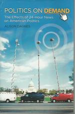 Politics on Demand: the Effects of 24-Hour News on American Politics (New Directions in Media)