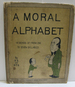A Moral Alphabet [in Words of From One to Seven Syllables].