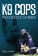 K9 Cops: Police Dogs of the World