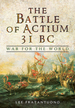 The Battle of Actium 31 Bc: War for the World