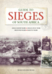 Guide to Sieges of South Africa: Anglo-Boer Wars; Anglo-Zulu War; Frontier Wars; Basuto Wars
