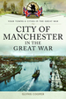 City of Manchester in the Great War (Towns & Cities in the Great War)