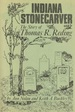 Indiana Stonecarver the Story of Thomas R. Reding