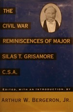The Civil War Reminiscences of Major Silas T. Grisamore, C. S. a.
