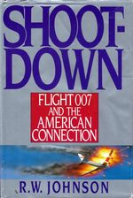 Shootdown: Flight 007 and the American Connection