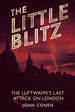 The Little Blitz: the Luftwaffe? S Last Attack on London