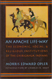 An Apache Life-Way; the Economic, Social & Religious Institutions of the Chiricahua Indians