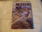 Mustang Ace: Memoirs of A P-51 Fighter Pilot