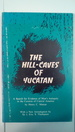 The Hill-Caves of Yucatan: a Search for Evidence of Man's Antiquity in the Caverns of Central America (the Civilization of the American Indian Series)