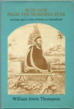 Blue Jade From the Morning Star: an Essay and a Cycle of Poems on Quetzalcoatl