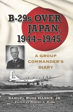 B-29s Over Japan, 1944-1945: a Group Commander's Diary
