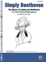 Simply Beethoven: the Music of Ludwig Van Beethoven-27 of His Timeless Masterpieces for Easy Piano
