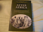 After Africa: Extracts from British Travel Accounts and Journals of the Seventeenth, Eighteenth, and Nineteenth Centuries Concerning the Slaves, Their Man