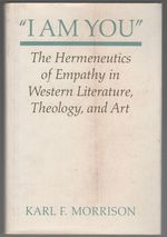 """""""I Am You"""": the Hermeneutics of Empathy in Western Literature, Theology, and Art"""