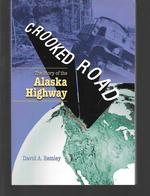 Crooked Road ( the Story of the Alaska Highway )