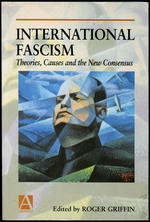 International Fascism: Theories, Causes and the New Consensus